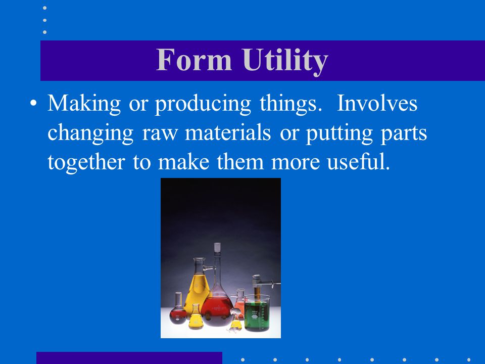Form Utility Making or producing things.
