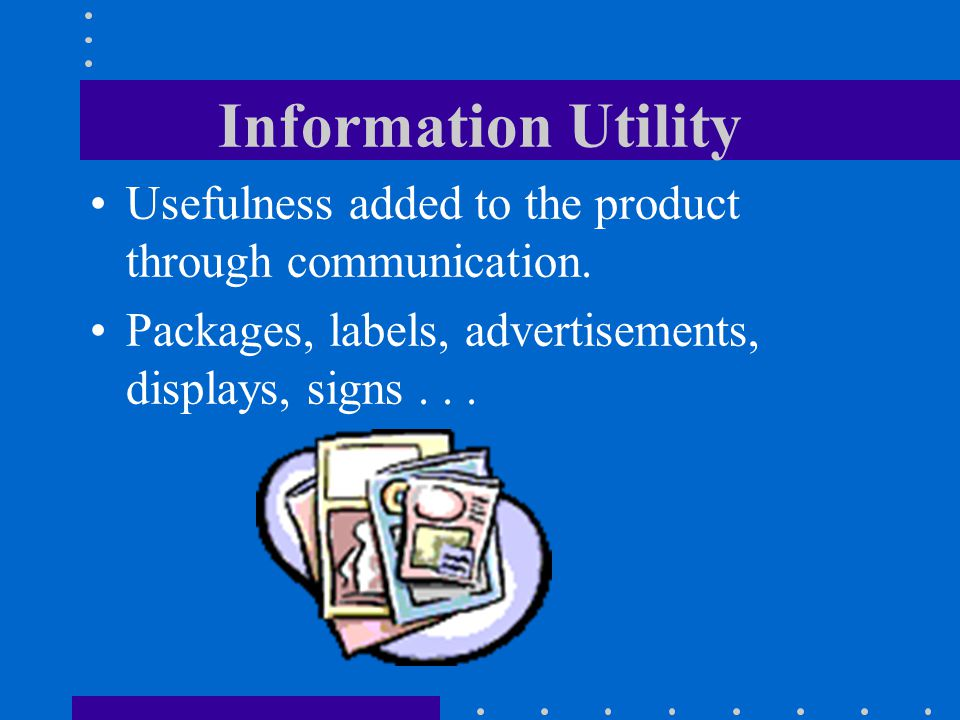 Information Utility Usefulness added to the product through communication.