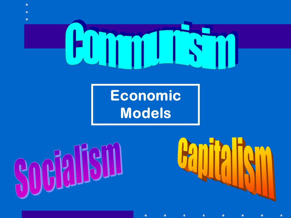 Communisim Economic Models Capitalism Socialism