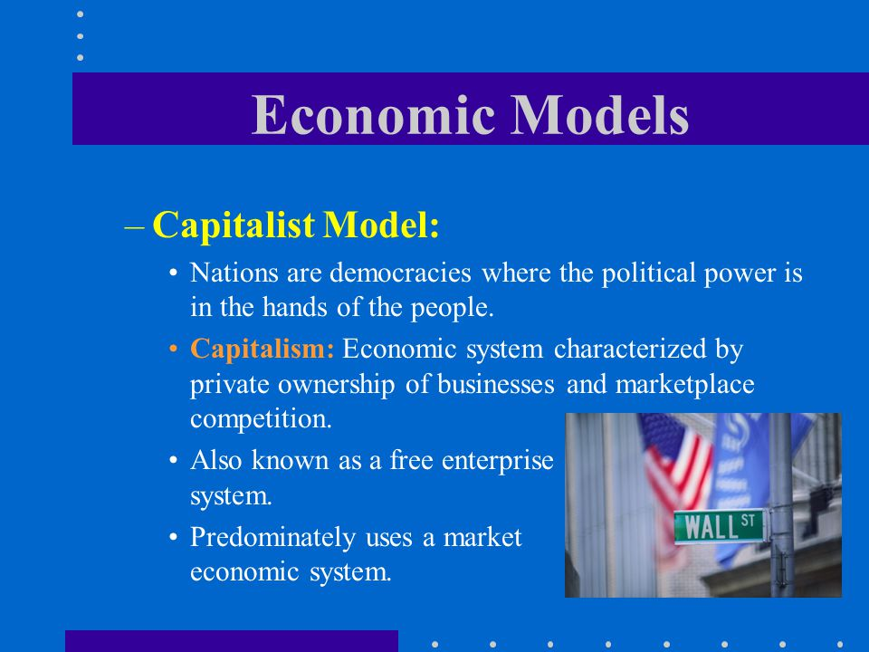 Economic Models Capitalist Model:
