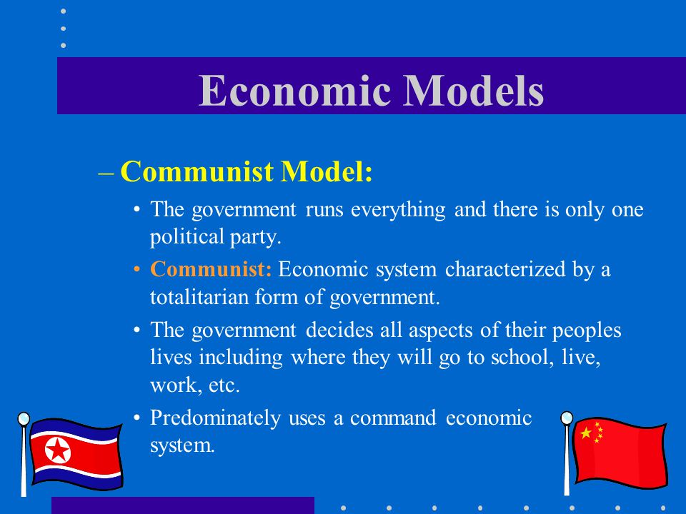 Economic Models Communist Model: