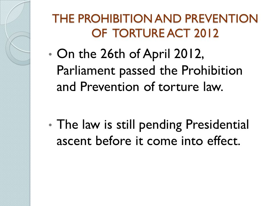 THE PROHIBITION AND PREVENTION OF TORTURE ACT 2012