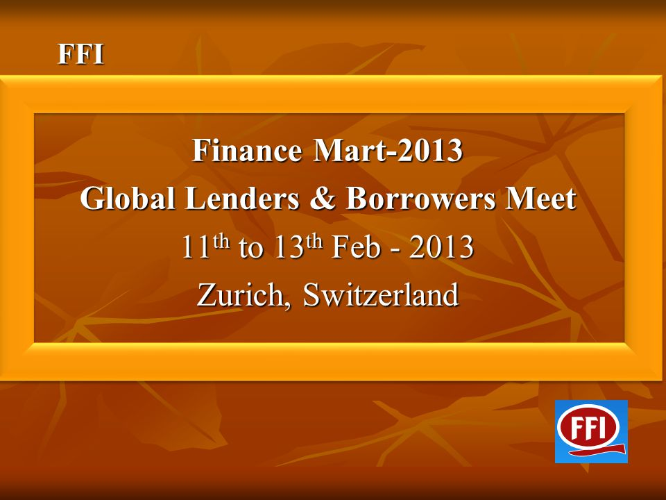 FFI Finance Mart-2013 Global Lenders & Borrowers Meet 11th to 13th Feb - 2013 Zurich, Switzerland