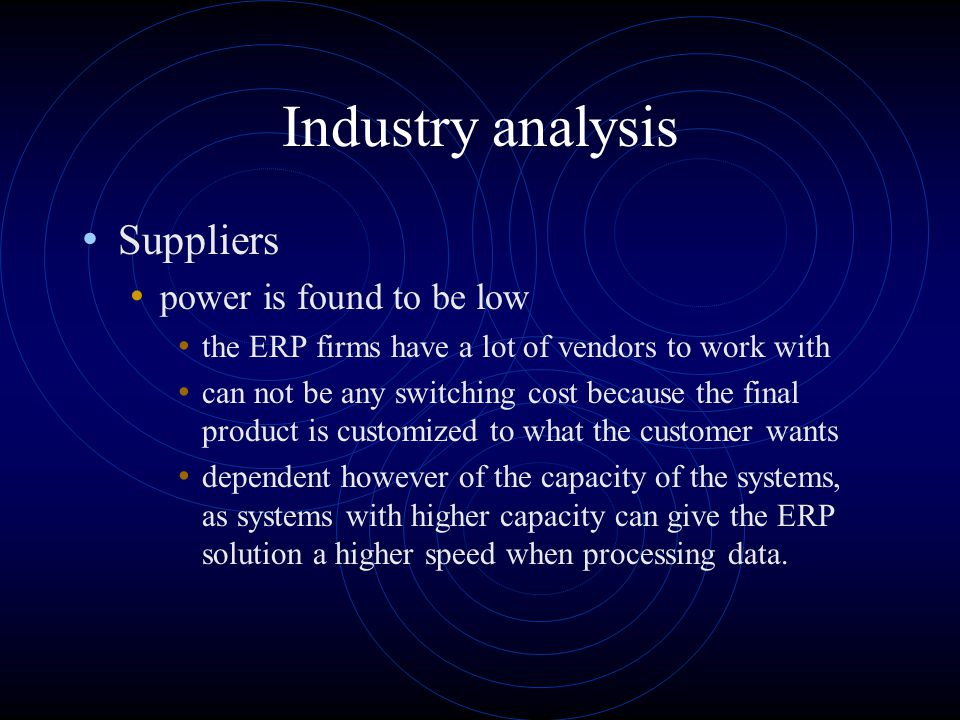 Industry analysis Suppliers power is found to be low