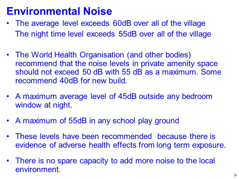 Environmental Noise The average level exceeds 60dB over all of the village. The night time level exceeds 55dB over all of the village.