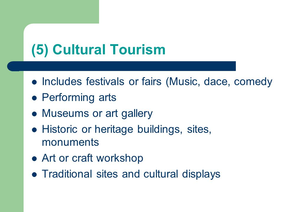 (5) Cultural Tourism Includes festivals or fairs (Music, dace, comedy