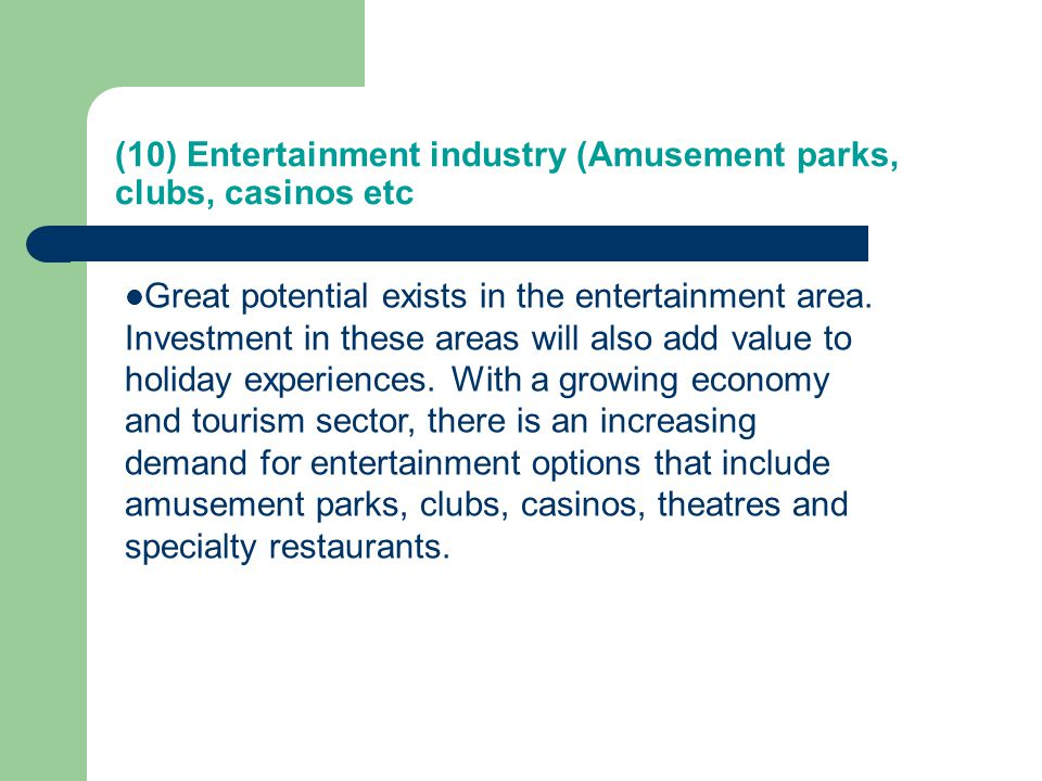 (10) Entertainment industry (Amusement parks, clubs, casinos etc