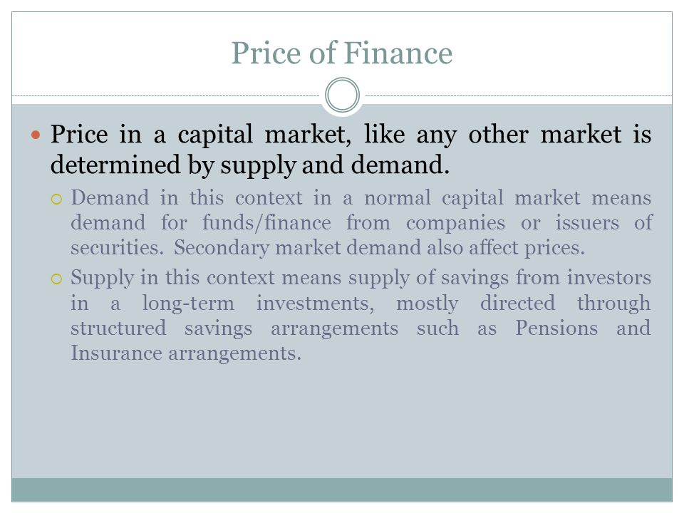 Price of Finance Price in a capital market, like any other market is determined by supply and demand.