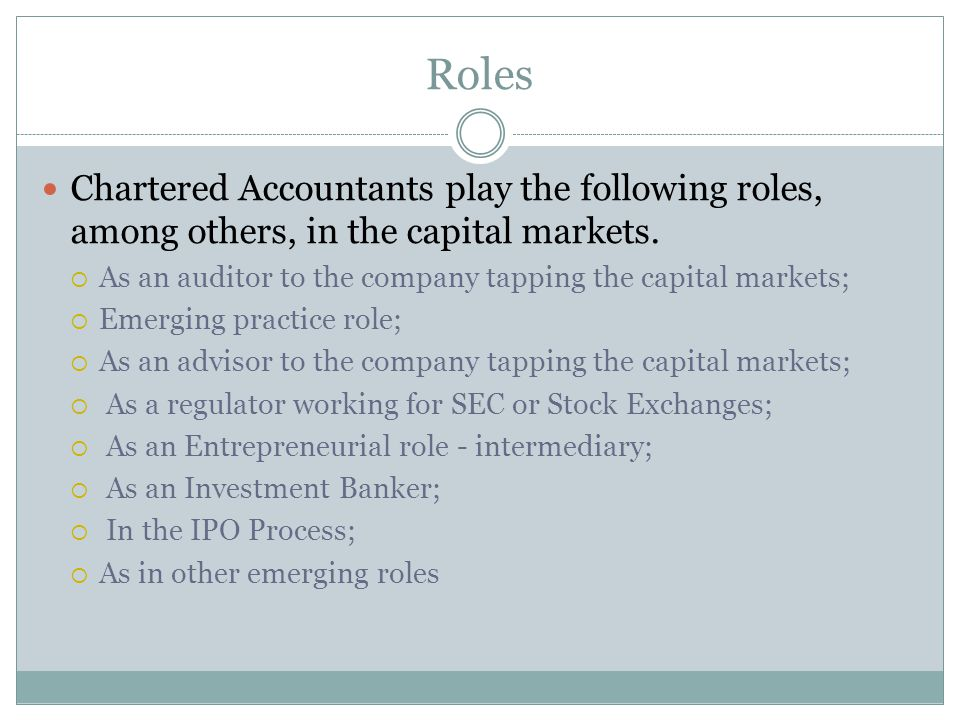 Roles Chartered Accountants play the following roles, among others, in the capital markets.