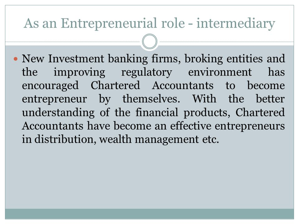 As an Entrepreneurial role - intermediary