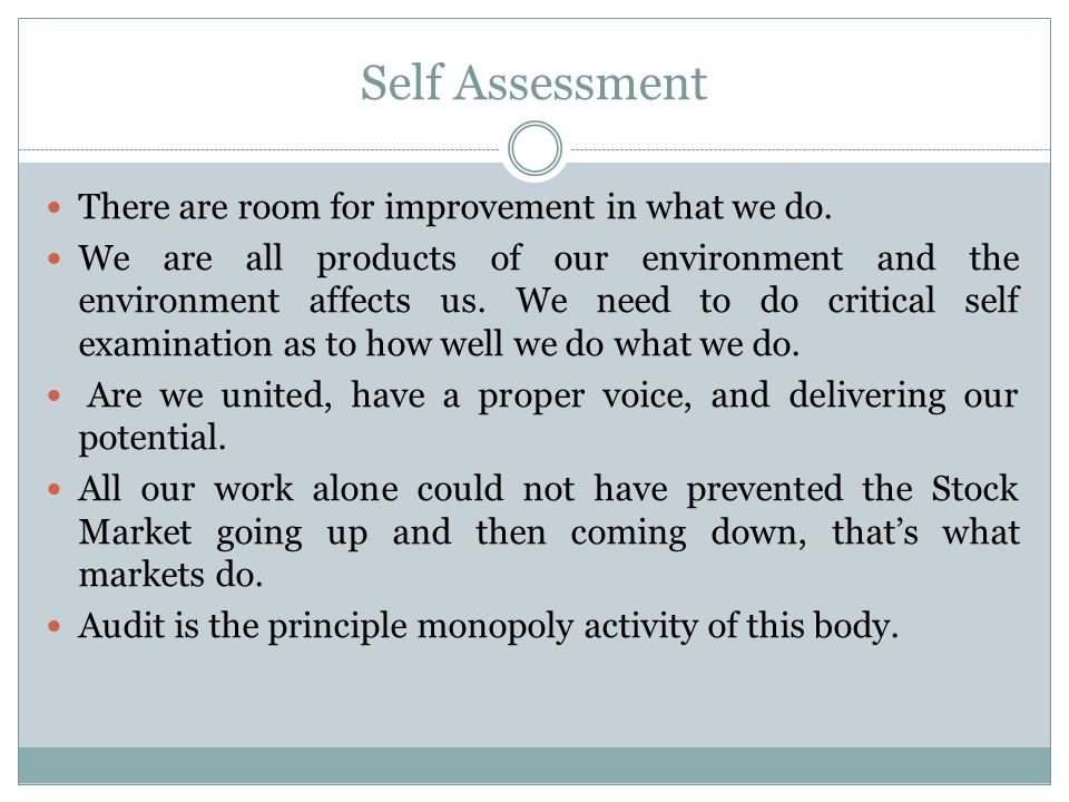 Self Assessment There are room for improvement in what we do.