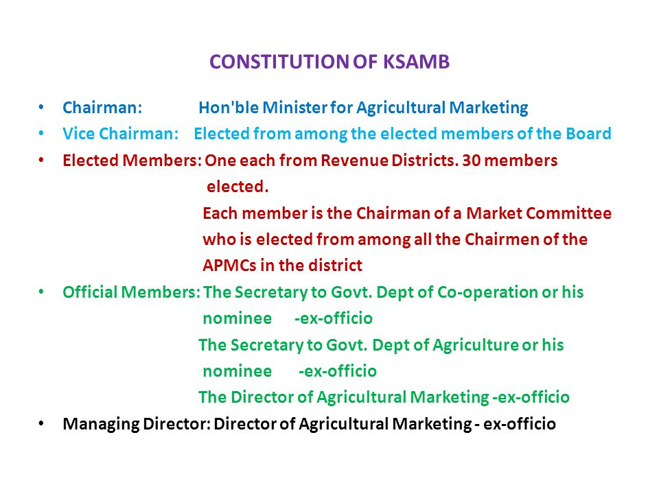 CONSTITUTION OF KSAMB Chairman: Hon ble Minister for Agricultural Marketing.