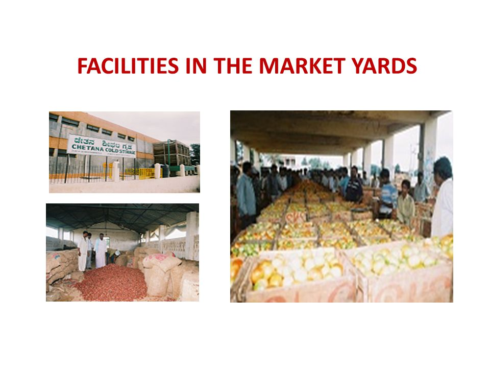 FACILITIES IN THE MARKET YARDS