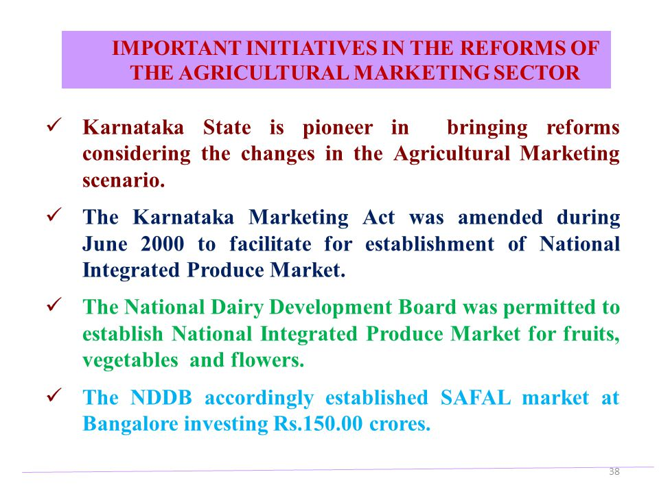 IMPORTANT INITIATIVES IN THE REFORMS OF THE AGRICULTURAL MARKETING SECTOR