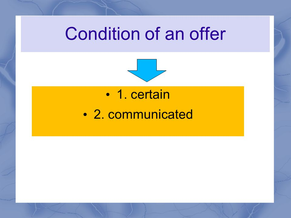 Condition of an offer 1. certain 2. communicated
