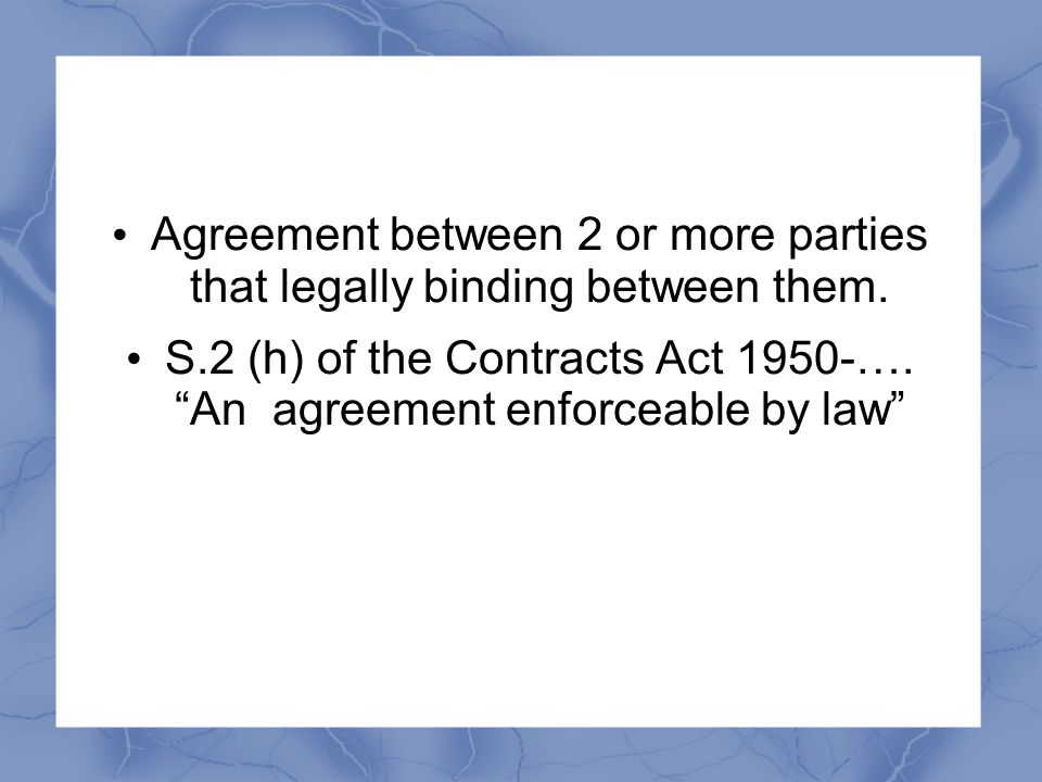 Agreement between 2 or more parties that legally binding between them.