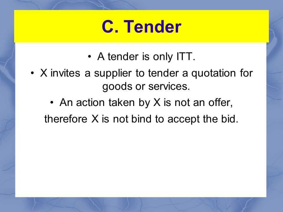 C. Tender A tender is only ITT.