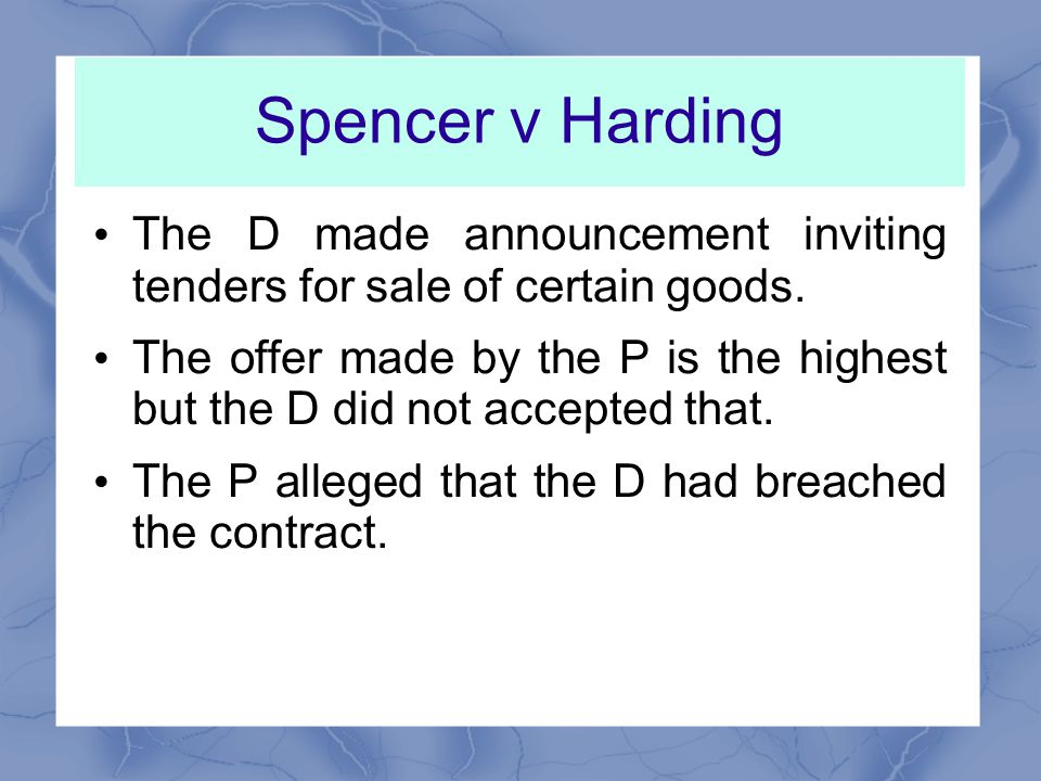 Spencer v Harding The D made announcement inviting tenders for sale of certain goods.