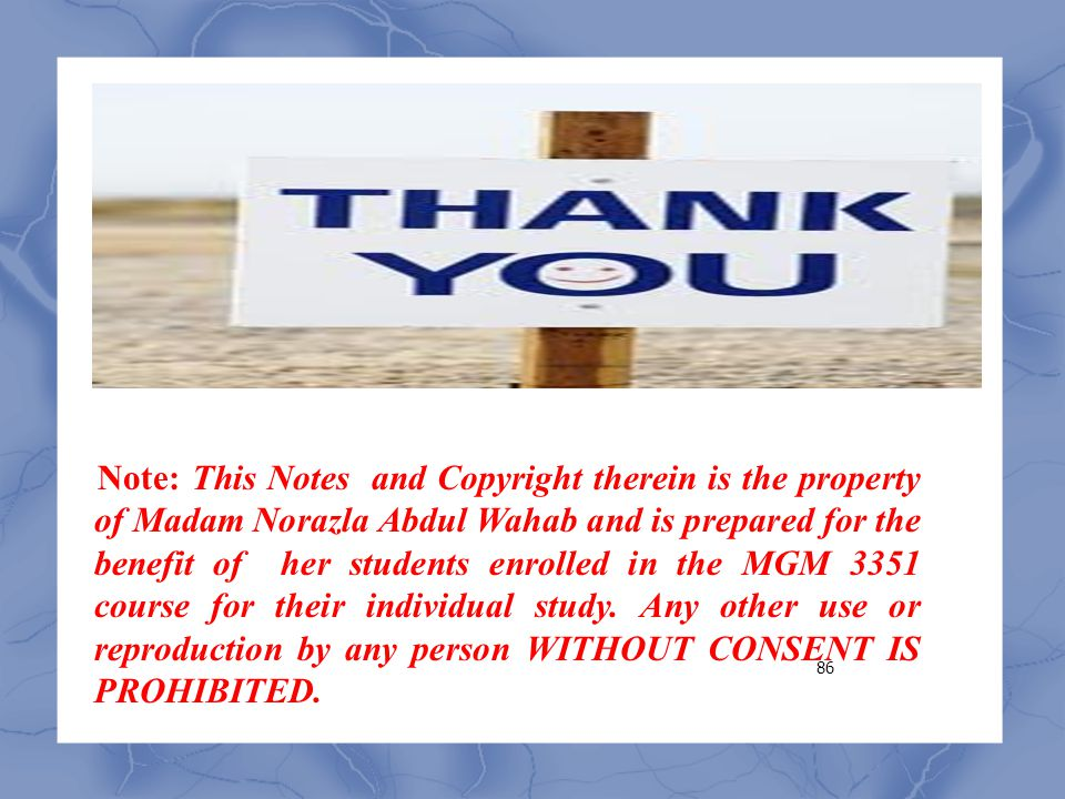 Note: This Notes and Copyright therein is the property of Madam Norazla Abdul Wahab and is prepared for the benefit of her students enrolled in the MGM 3351 course for their individual study.