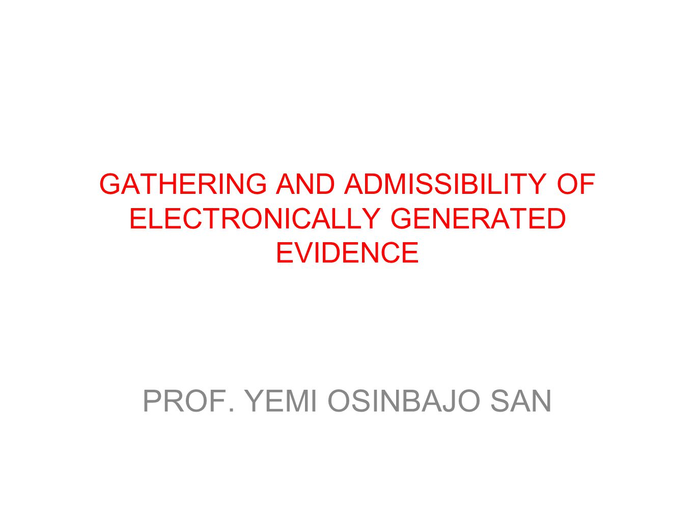 GATHERING AND ADMISSIBILITY OF ELECTRONICALLY GENERATED EVIDENCE