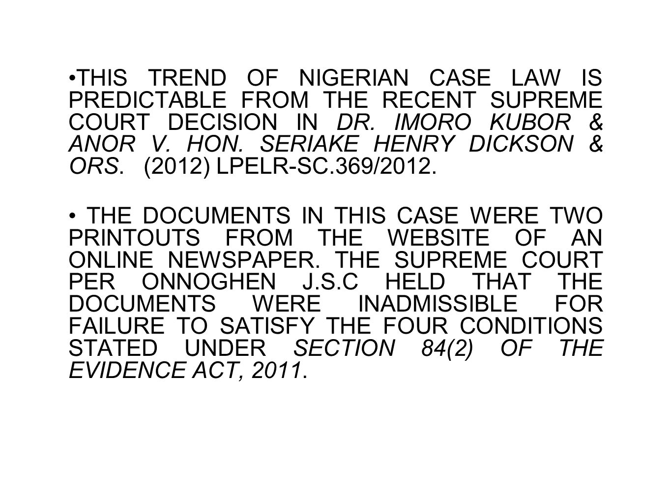 THIS TREND OF NIGERIAN CASE LAW IS PREDICTABLE FROM THE RECENT SUPREME COURT DECISION IN DR. IMORO KUBOR & ANOR V. HON. SERIAKE HENRY DICKSON & ORS. (2012) LPELR-SC.369/2012.