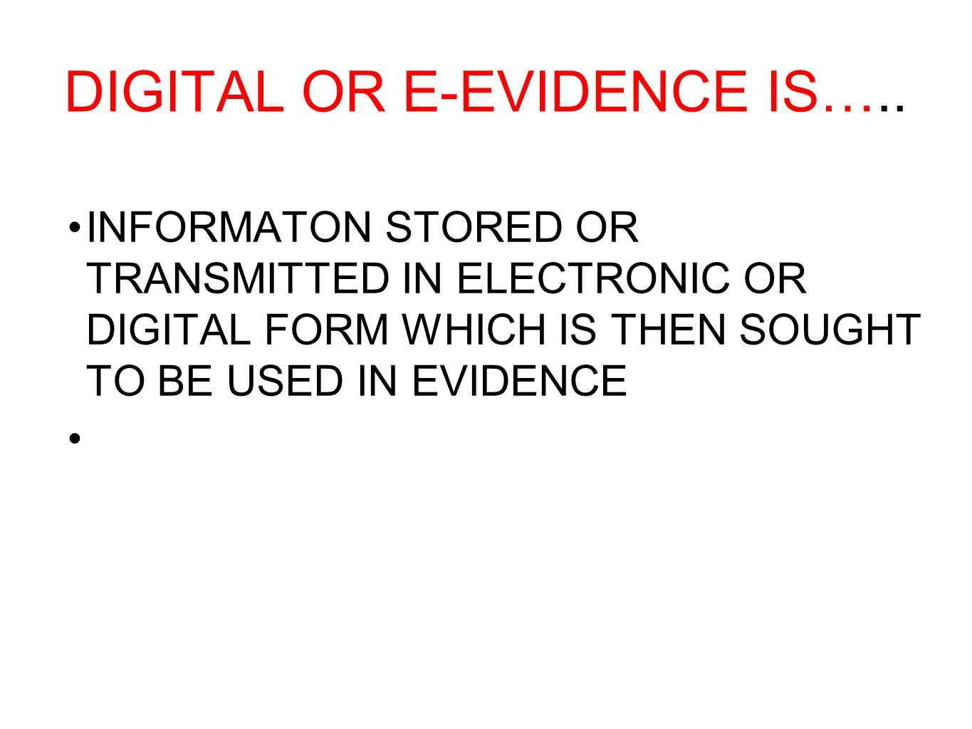 DIGITAL OR E-EVIDENCE IS…..
