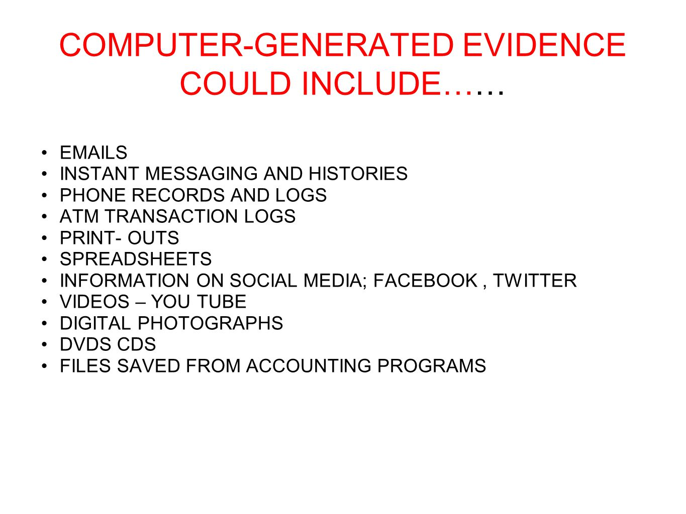 COMPUTER-GENERATED EVIDENCE COULD INCLUDE……
