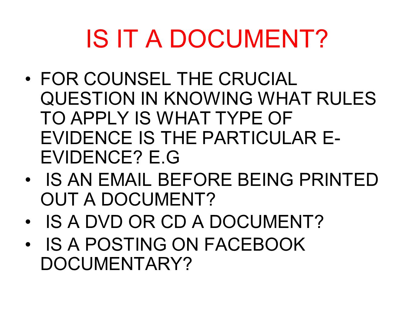 IS IT A DOCUMENT FOR COUNSEL THE CRUCIAL QUESTION IN KNOWING WHAT RULES TO APPLY IS WHAT TYPE OF EVIDENCE IS THE PARTICULAR E- EVIDENCE E.G.