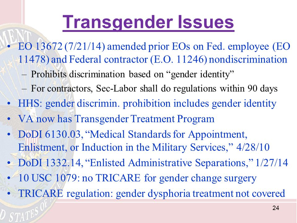 Transgender Issues EO 13672 (7/21/14) amended prior EOs on Fed. employee (EO 11478) and Federal contractor (E.O. 11246) nondiscrimination.