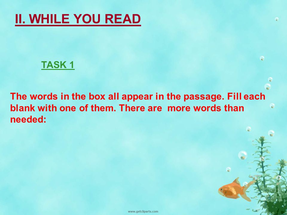 II. WHILE YOU READ TASK 1. The words in the box all appear in the passage.