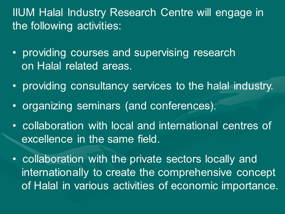 IIUM Halal Industry Research Centre will engage in the following activities: