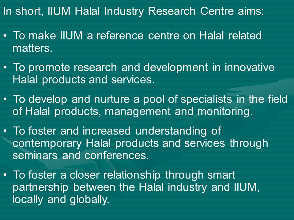 In short, IIUM Halal Industry Research Centre aims:
