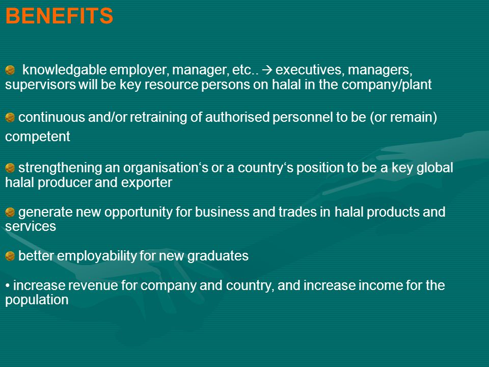 BENEFITS knowledgable employer, manager, etc..  executives, managers, supervisors will be key resource persons on halal in the company/plant.