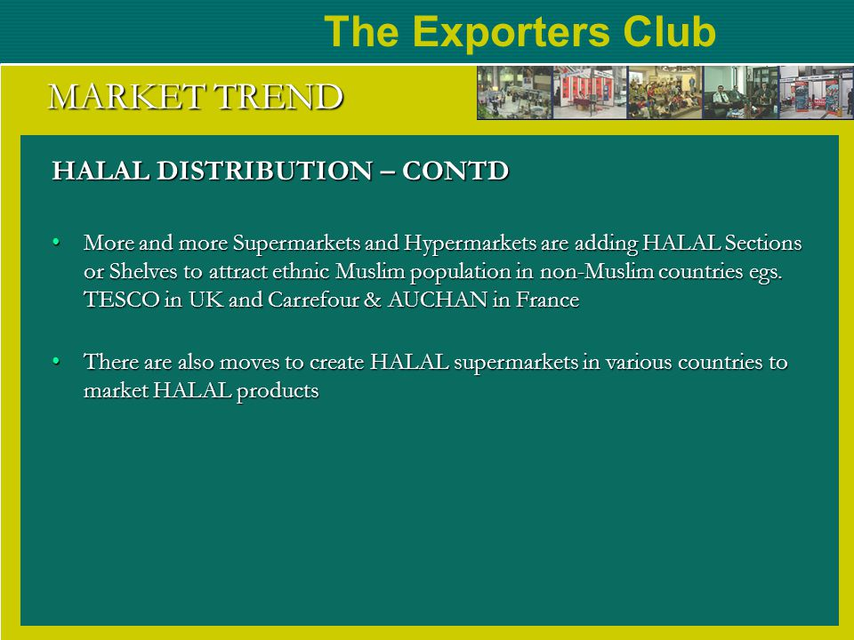 The Exporters Club MARKET TREND HALAL DISTRIBUTION – CONTD