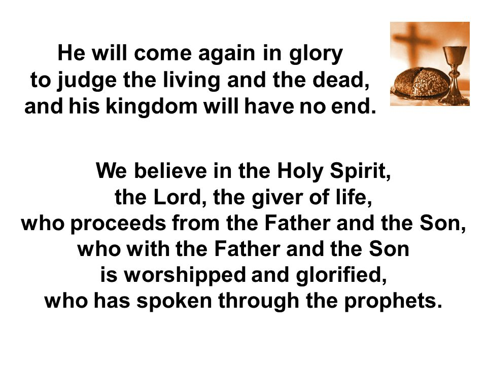 He will come again in glory to judge the living and the dead,