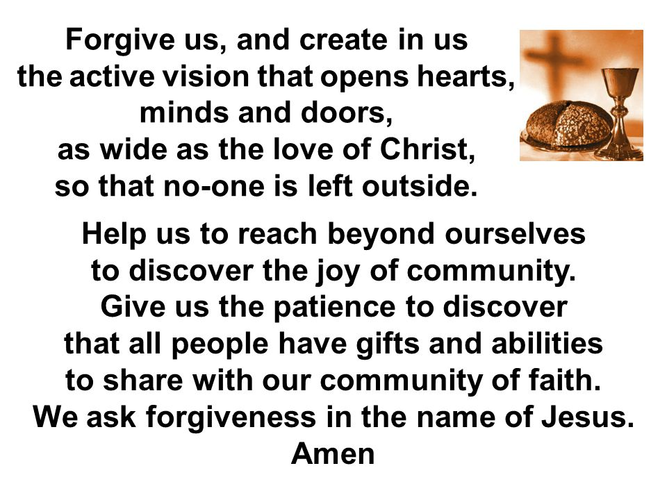Forgive us, and create in us