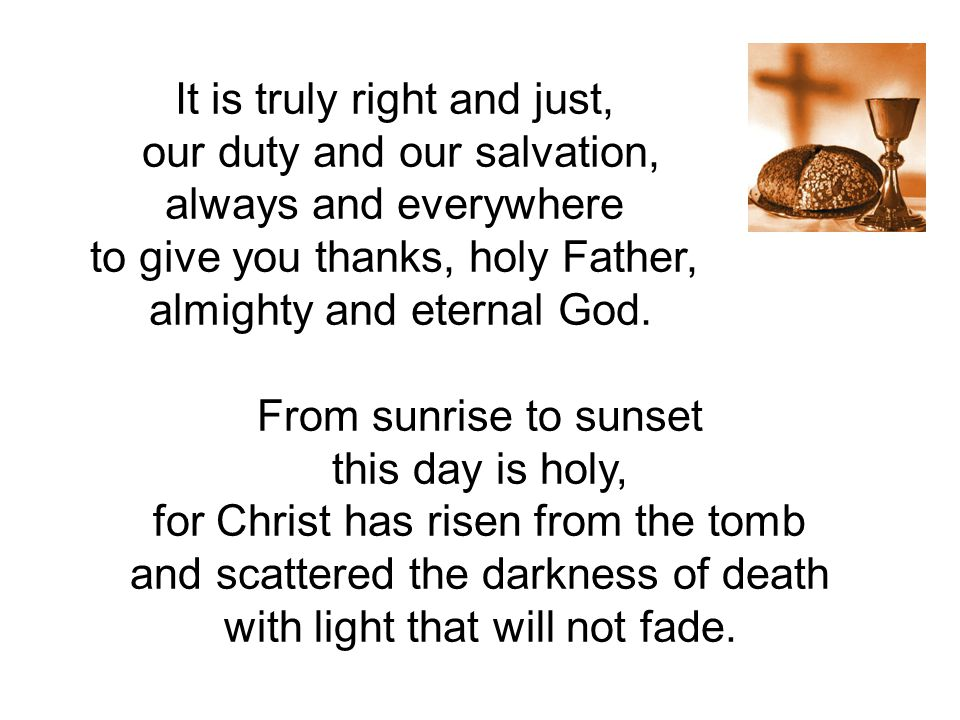 It is truly right and just, our duty and our salvation,