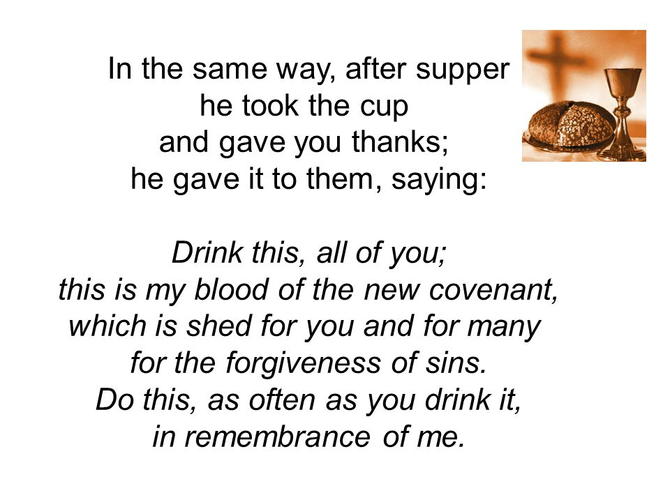 In the same way, after supper he took the cup and gave you thanks;