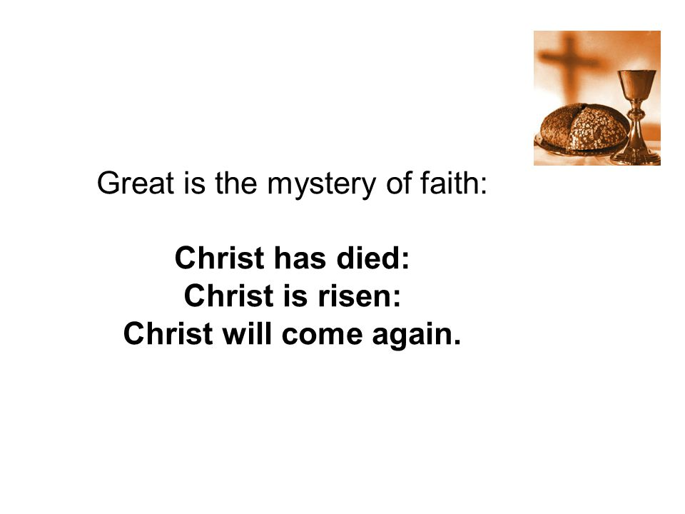 Great is the mystery of faith: