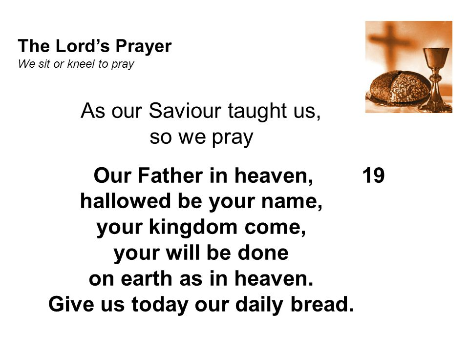 Give us today our daily bread.