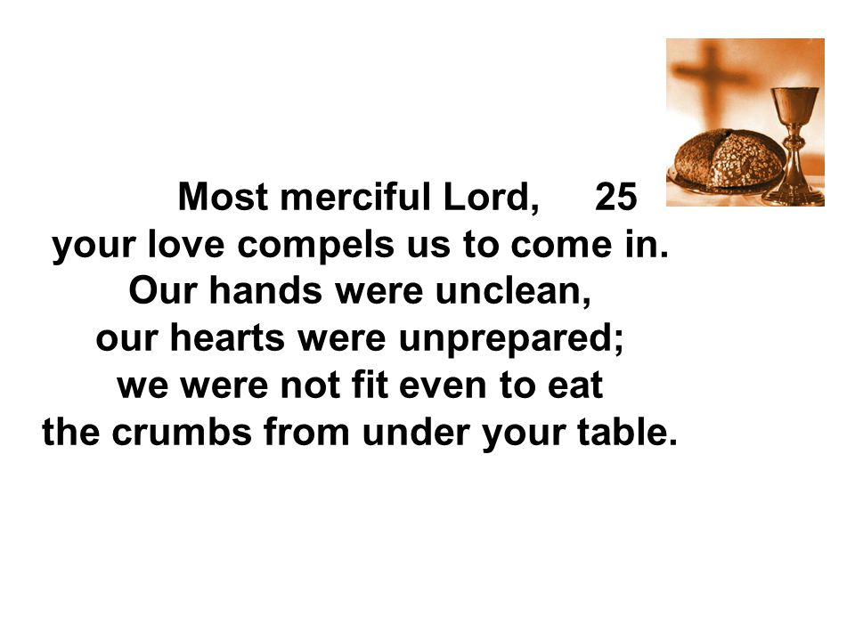 your love compels us to come in. Our hands were unclean,