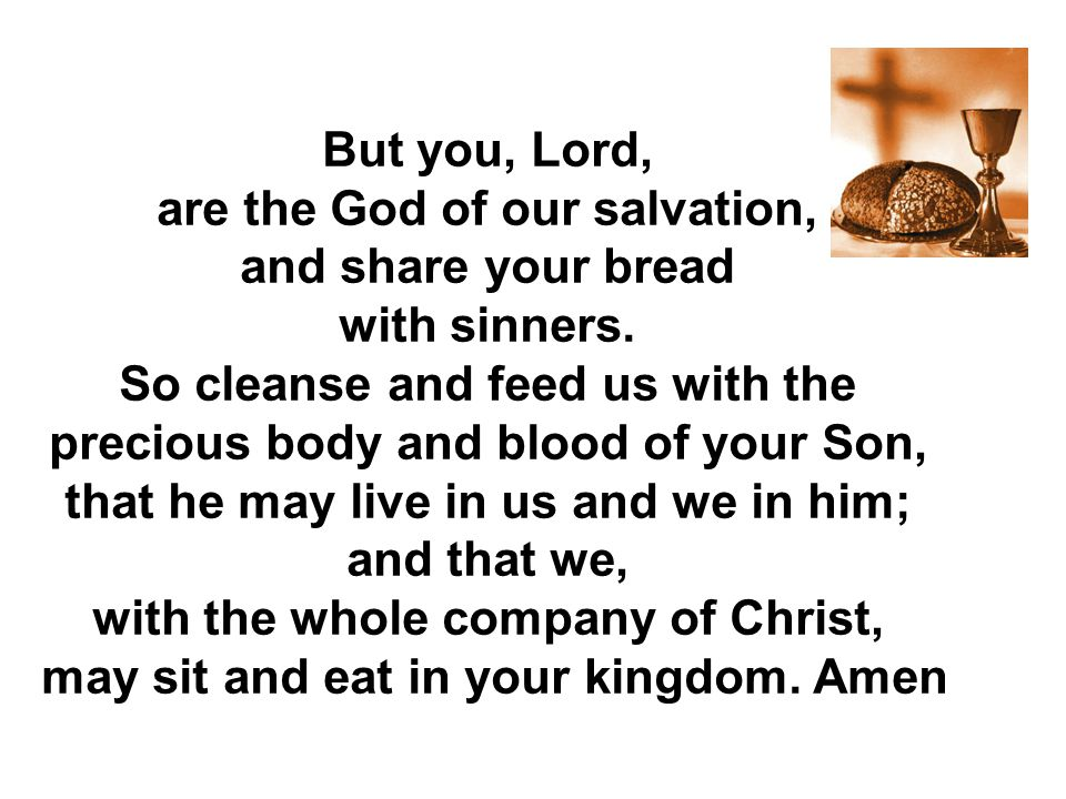 may sit and eat in your kingdom. Amen