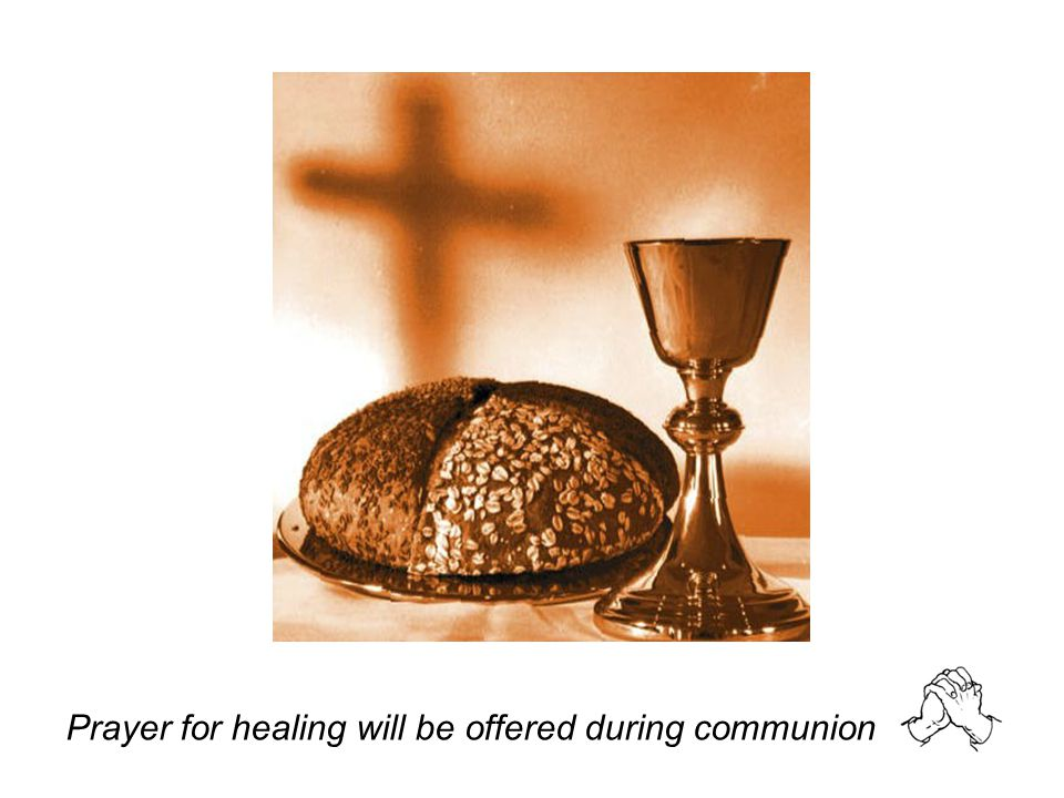 Prayer for healing will be offered during communion