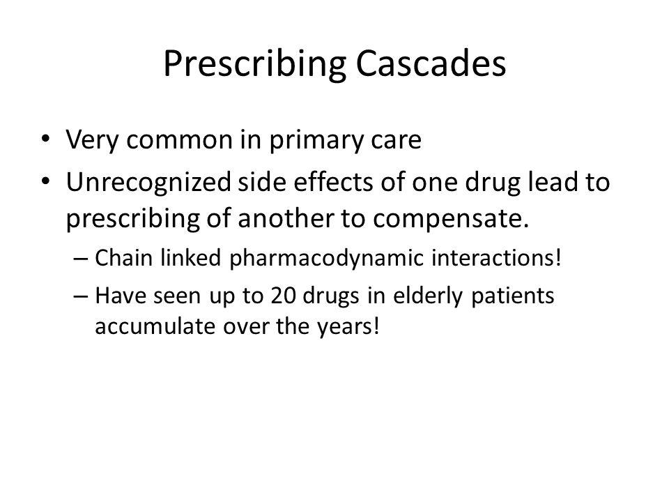 Prescribing Cascades Very common in primary care