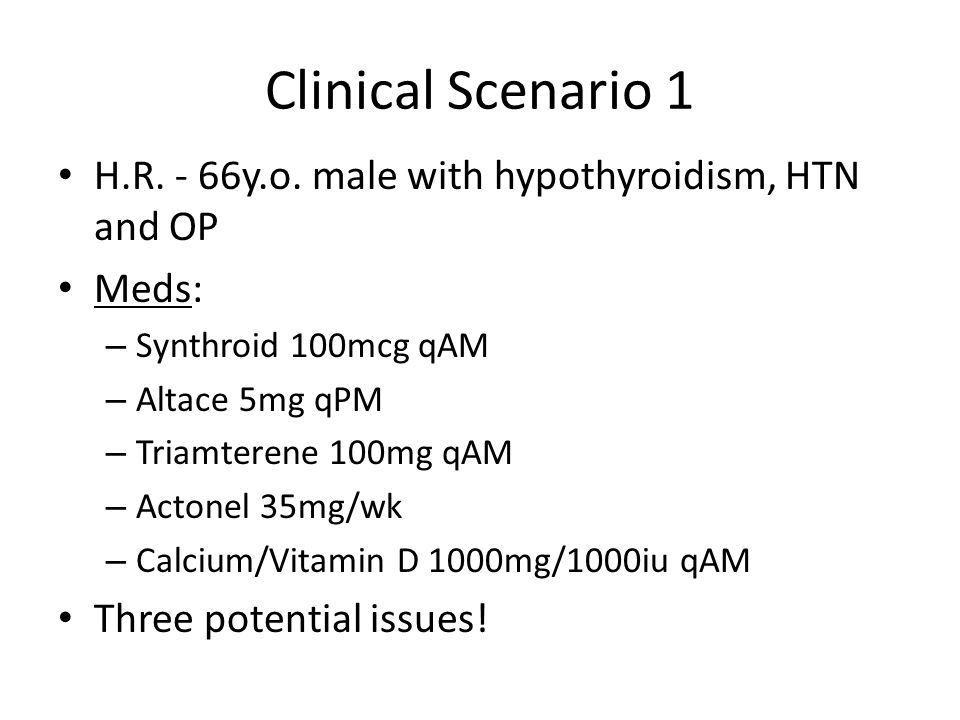 Clinical Scenario 1 H.R. - 66y.o. male with hypothyroidism, HTN and OP