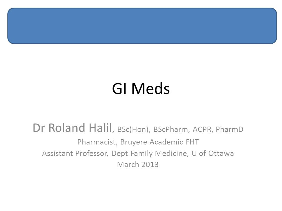 GI Meds Dr Roland Halil, BSc(Hon), BScPharm, ACPR, PharmD