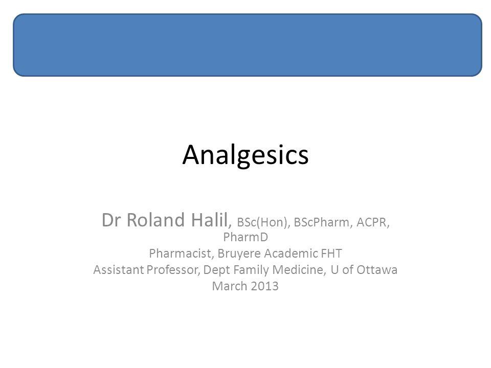 Analgesics Dr Roland Halil, BSc(Hon), BScPharm, ACPR, PharmD