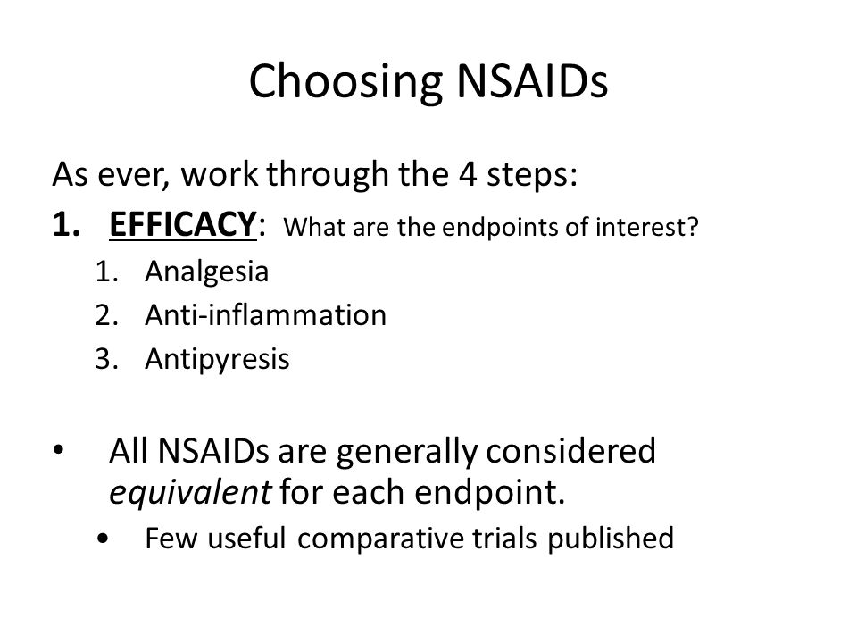 Choosing NSAIDs As ever, work through the 4 steps: