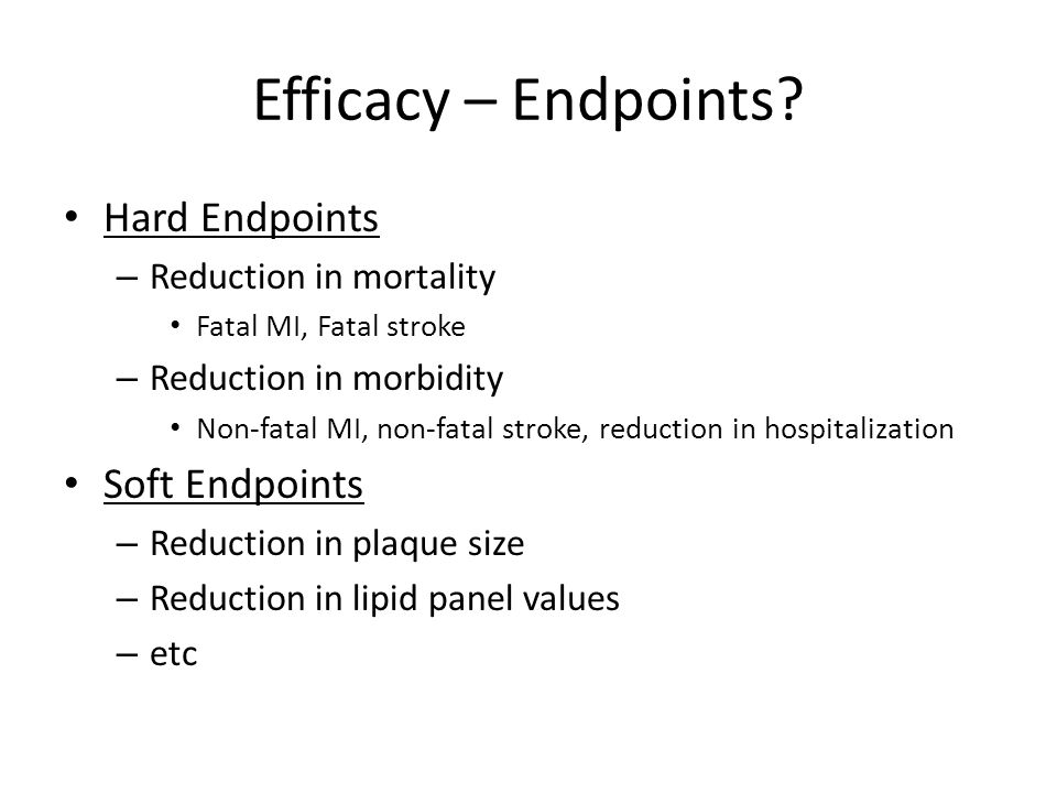 Efficacy – Endpoints Hard Endpoints Soft Endpoints