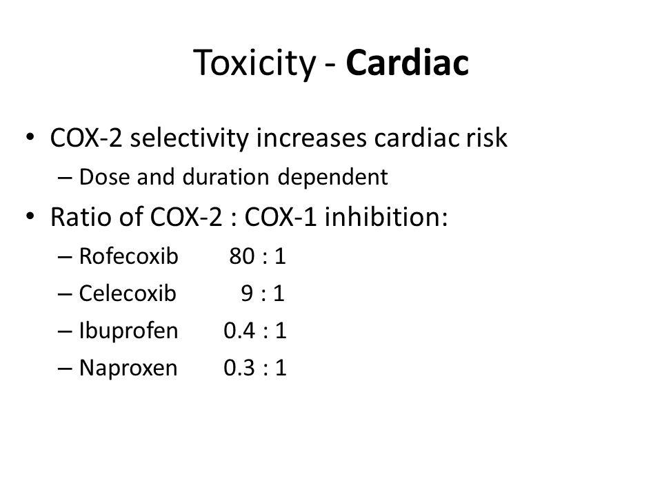 Toxicity - Cardiac COX-2 selectivity increases cardiac risk
